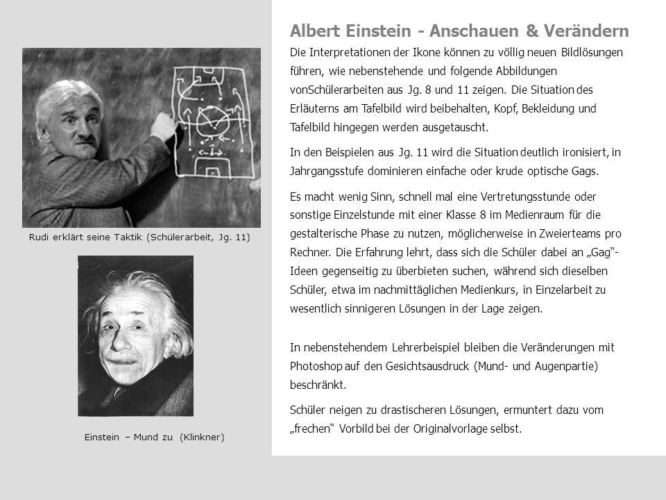 Albert Einstein - Anschauen & Verändern Einstein – Mund zu (Klinkner) Rudi erklärt seine Taktik (Schülerarbeit, Jg. 11) Die Interpretationen der Ikone