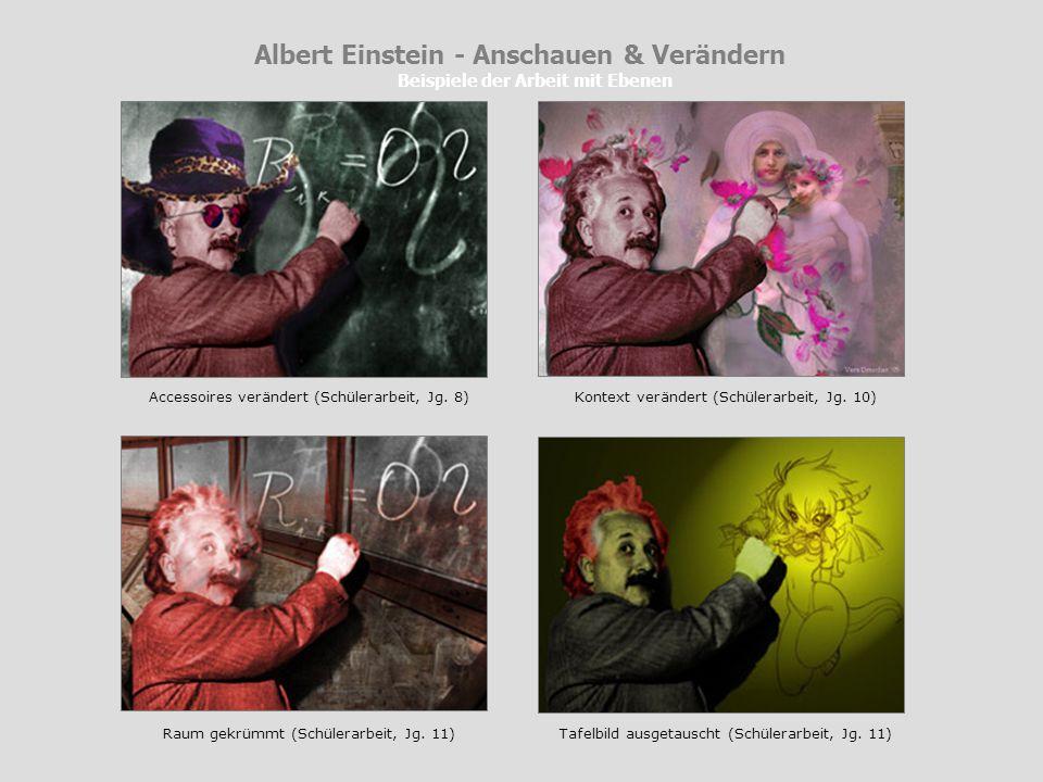 Albert Einstein - Anschauen & Verändern Beispiele der Arbeit mit Ebenen Accessoires verändert (Schülerarbeit, Jg. 8) Raum gekrümmt (Schülerarbeit, Jg.