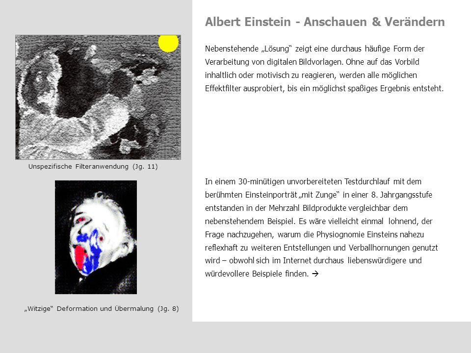 """Albert Einstein - Anschauen & Verändern """"Witzige"""" Deformation und Übermalung (Jg. 8) Unspezifische Filteranwendung (Jg. 11) Nebenstehende """"Lösung"""" zei"""