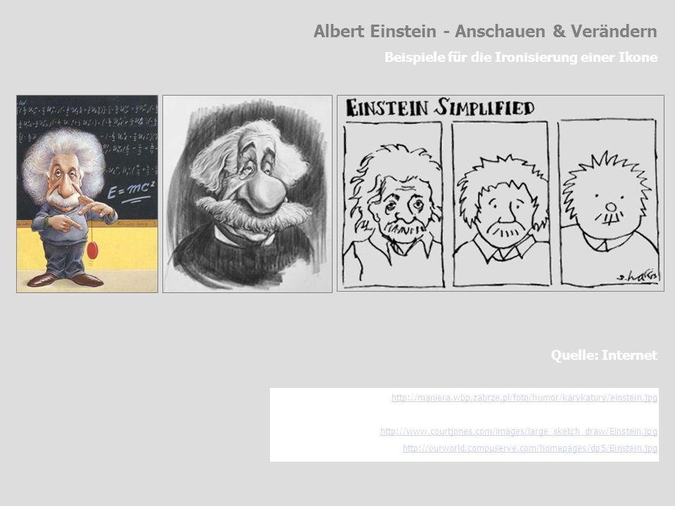Albert Einstein - Anschauen & Verändern Beispiele für die Ironisierung einer Ikone Quelle: Internet http://maniera.wbp.zabrze.pl/foto/humor/karykatury