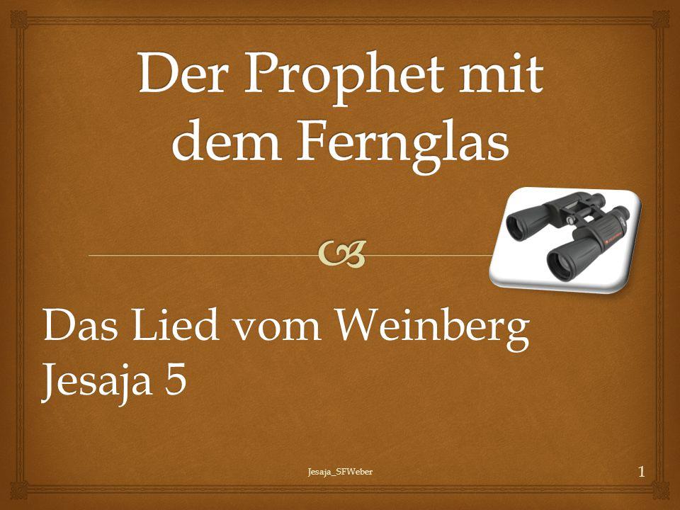  Textstellen: Psalm 80, 9-12 Jesaja 5, 1-7 Jeremia 12,10 Matthäus 21, 33 – 41 Jesaja 27, 1-6 Das Lied vom Weinberg Gottes Jesaja_SFWeber 2