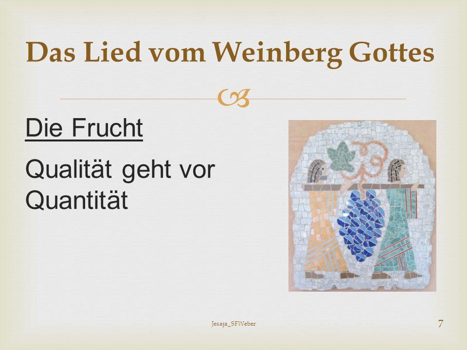  Die Frucht Qualität geht vor Quantität Das Lied vom Weinberg Gottes Jesaja_SFWeber 7