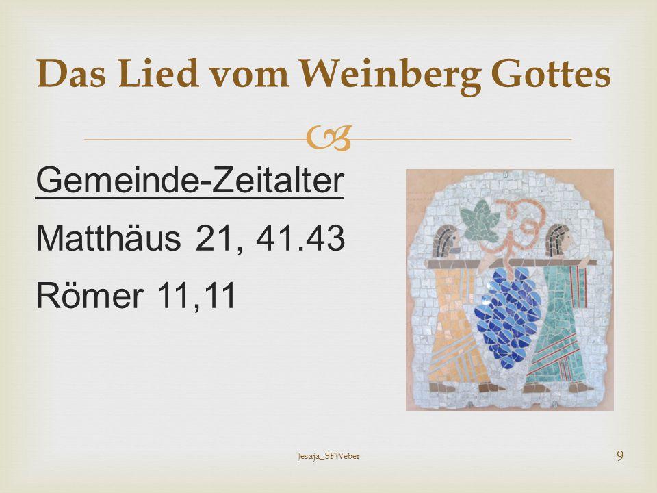  Gemeinde-Zeitalter Matthäus 21, 41.43 Römer 11,11 Das Lied vom Weinberg Gottes Jesaja_SFWeber 9