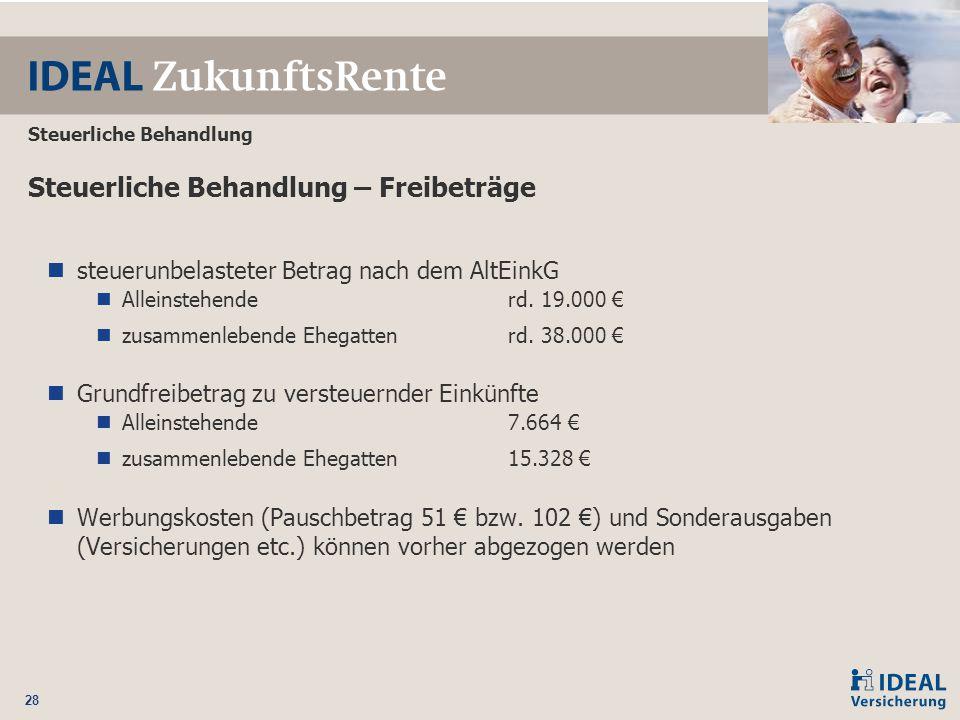 28 Steuerliche Behandlung Steuerliche Behandlung – Freibeträge steuerunbelasteter Betrag nach dem AltEinkG Alleinstehende rd. 19.000 € zusammenlebende