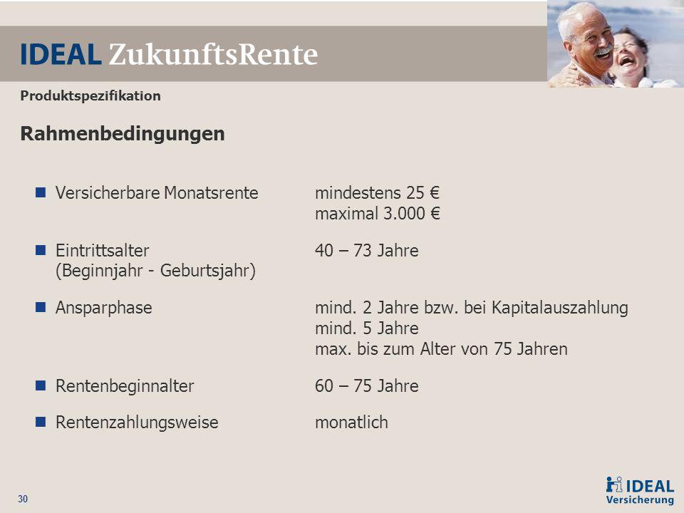 30 Produktspezifikation Rahmenbedingungen Versicherbare Monatsrente mindestens 25 € maximal 3.000 € Eintrittsalter 40 – 73 Jahre (Beginnjahr - Geburts