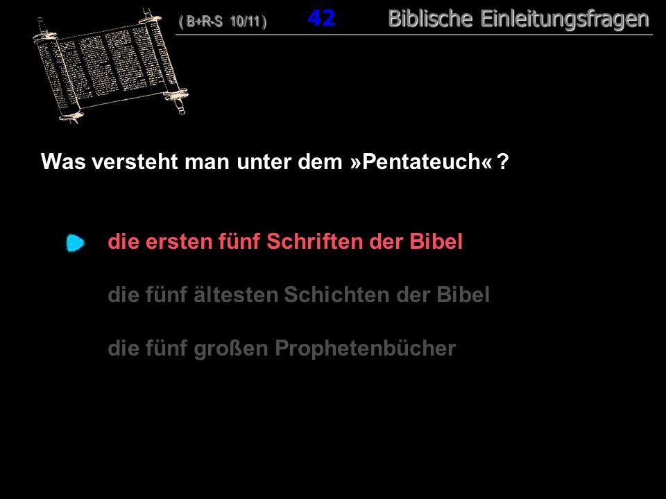 41 Was versteht man unter dem »Pentateuch« .