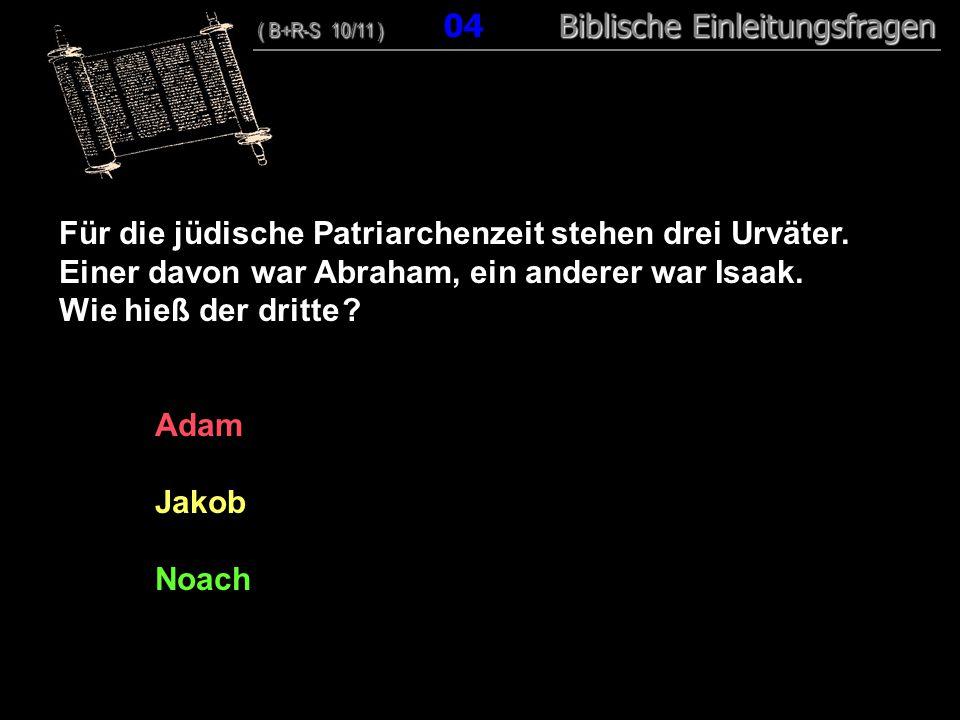 04 Für die jüdische Patriarchenzeit stehen drei Urväter.