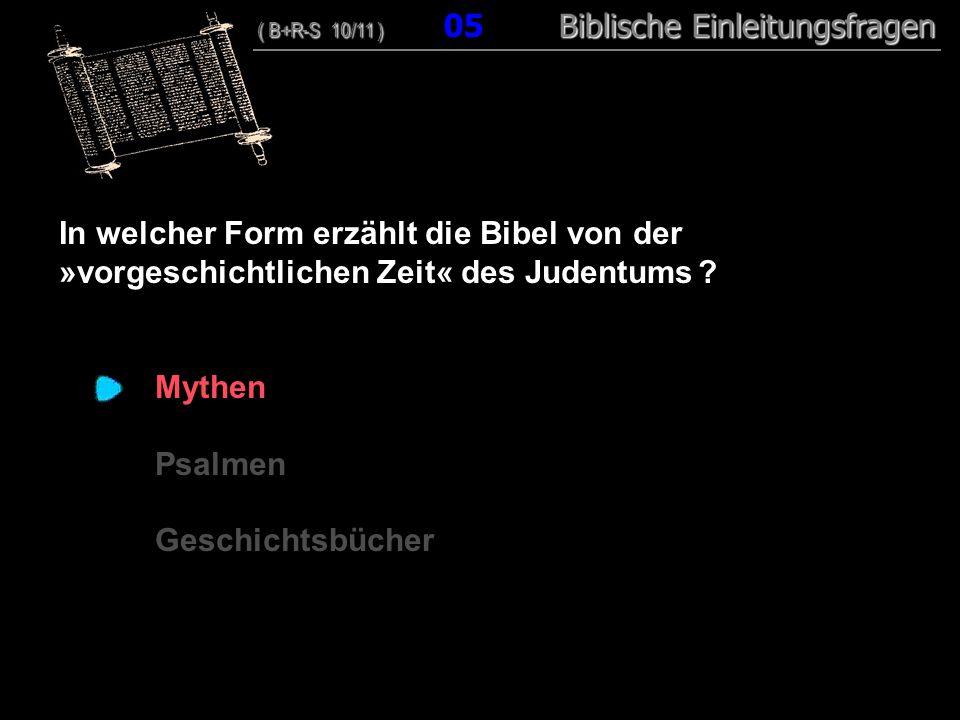 05 In welcher Form erzählt die Bibel von der »vorgeschichtlichen Zeit« des Judentums ? Mythen Psalmen Geschichtsbücher ( B+R-S 10/11 ) Biblische Einle