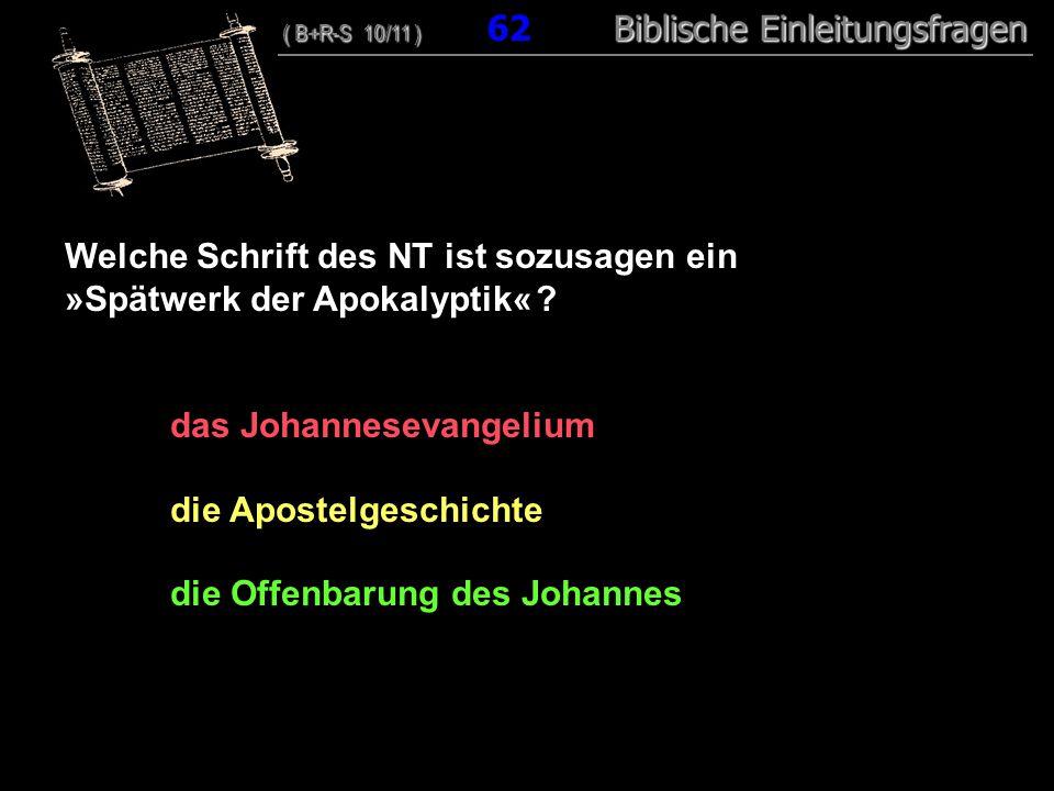60 Welche Schrift des NT ist sozusagen ein »Spätwerk der Apokalyptik« ? das Johannesevangelium die Apostelgeschichte die Offenbarung des Johannes ( B+