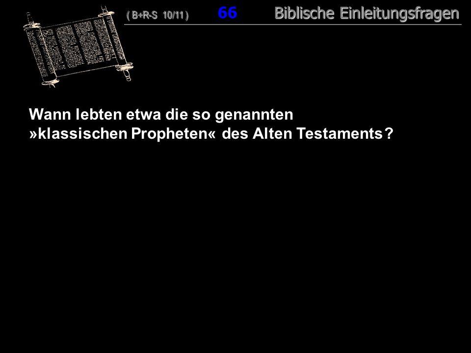 64 Wann lebten etwa die so genannten »klassischen Propheten« des Alten Testaments ? ( B+R-S 10/11 ) Biblische Einleitungsfragen ( B+R-S 10/11 ) 66 Bib