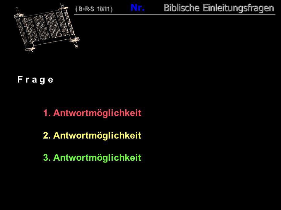 00 F r a g e 1. Antwortmöglichkeit 2. Antwortmöglichkeit 3. Antwortmöglichkeit ( B+R-S 10/11 ) Biblische Einleitungsfragen ( B+R-S 10/11 ) Nr. Biblisc