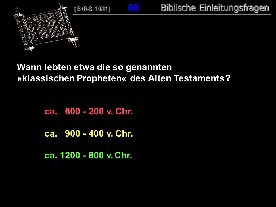 64 Wann lebten etwa die so genannten »klassischen Propheten« des Alten Testaments .