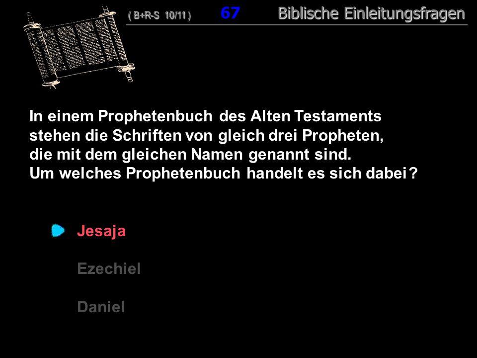65 In einem Prophetenbuch des Alten Testaments stehen die Schriften von gleich drei Propheten, die mit dem gleichen Namen genannt sind. Um welches Pro