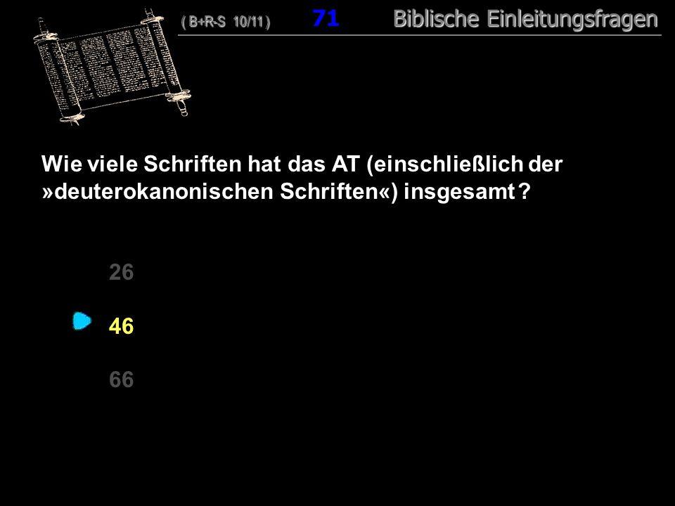 69 Wie viele Schriften hat das AT (einschließlich der »deuterokanonischen Schriften«) insgesamt .