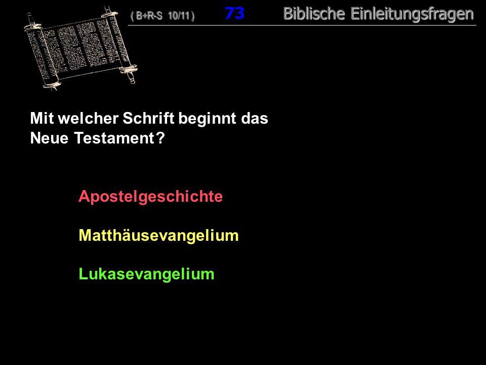 71 Mit welcher Schrift beginnt das Neue Testament ? Apostelgeschichte Matthäusevangelium Lukasevangelium ( B+R-S 10/11 ) Biblische Einleitungsfragen (