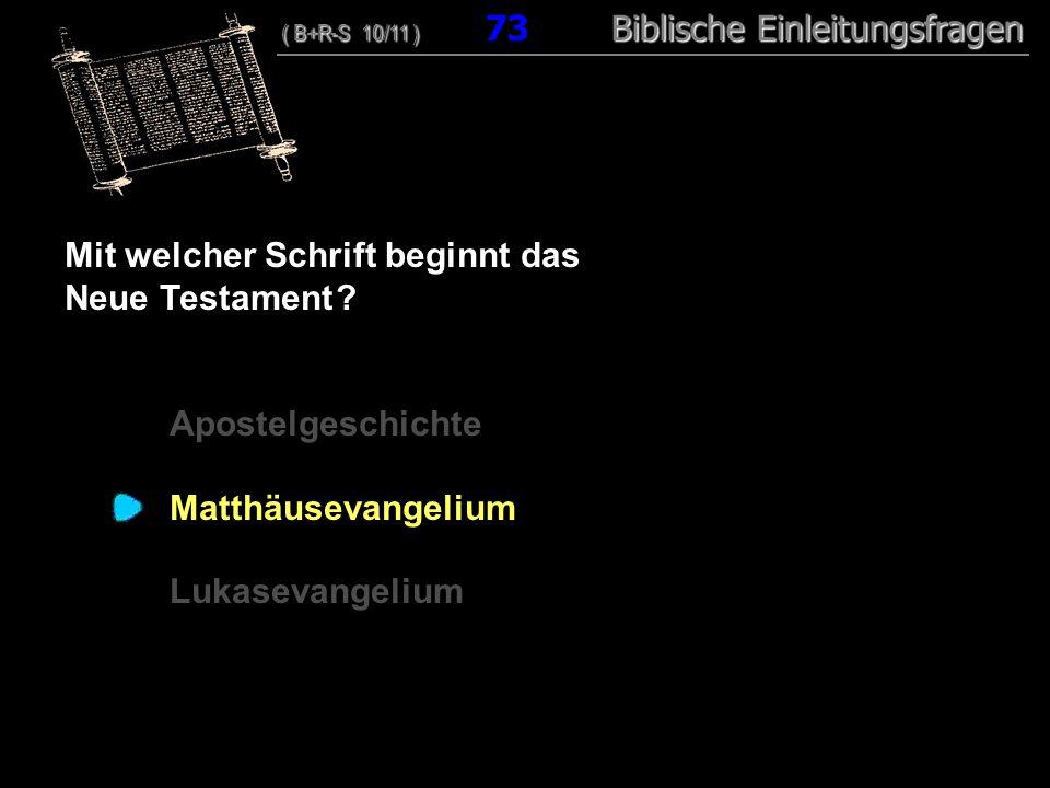 71 Mit welcher Schrift beginnt das Neue Testament .