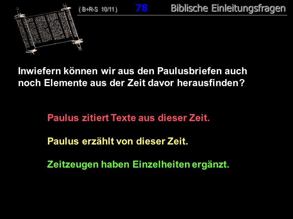 75 Inwiefern können wir aus den Paulusbriefen auch noch Elemente aus der Zeit davor herausfinden ? Paulus zitiert Texte aus dieser Zeit. Paulus erzähl