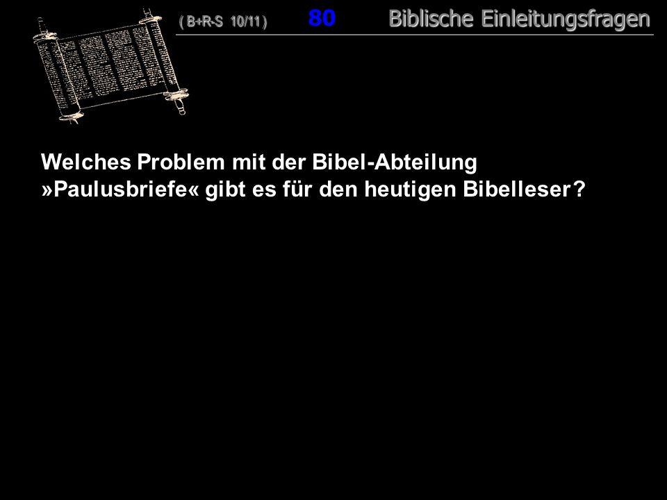 77 Welches Problem mit der Bibel-Abteilung »Paulusbriefe« gibt es für den heutigen Bibelleser ? ( B+R-S 10/11 ) Biblische Einleitungsfragen ( B+R-S 10