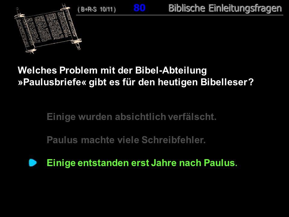 77 Welches Problem mit der Bibel-Abteilung »Paulusbriefe« gibt es für den heutigen Bibelleser ? Einige wurden absichtlich verfälscht. Paulus machte vi