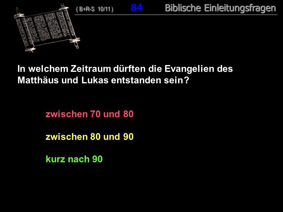 81 In welchem Zeitraum dürften die Evangelien des Matthäus und Lukas entstanden sein .