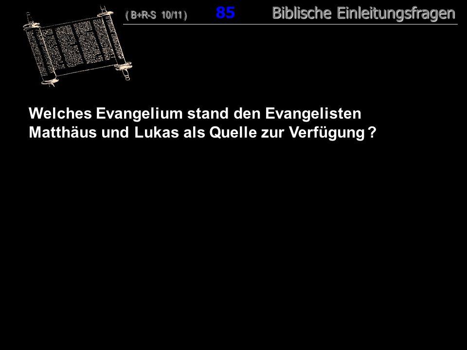 82 Welches Evangelium stand den Evangelisten Matthäus und Lukas als Quelle zur Verfügung ? ( B+R-S 10/11 ) Biblische Einleitungsfragen ( B+R-S 10/11 )
