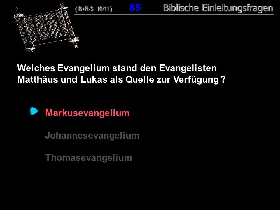 82 Welches Evangelium stand den Evangelisten Matthäus und Lukas als Quelle zur Verfügung ? Markusevangelium Johannesevangelium Thomasevangelium ( B+R-