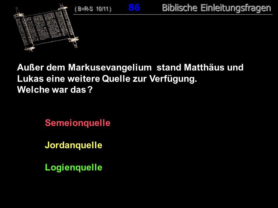 83 Außer dem Markusevangelium stand Matthäus und Lukas eine weitere Quelle zur Verfügung.