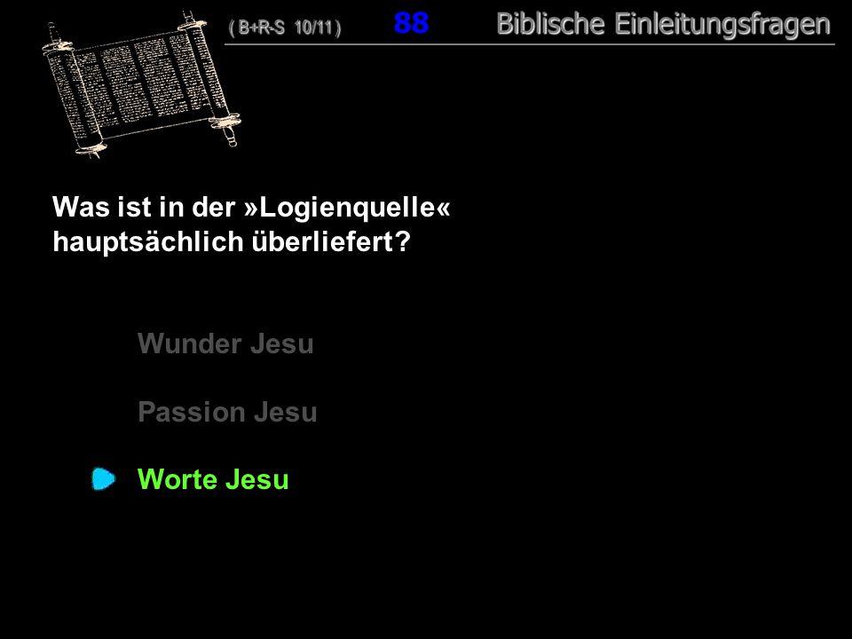 85 Was ist in der »Logienquelle« hauptsächlich überliefert ? Wunder Jesu Passion Jesu Worte Jesu ( B+R-S 10/11 ) Biblische Einleitungsfragen ( B+R-S 1