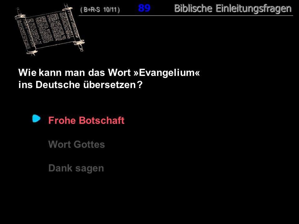 86 Wie kann man das Wort »Evangelium« ins Deutsche übersetzen ? Frohe Botschaft Wort Gottes Dank sagen ( B+R-S 10/11 ) Biblische Einleitungsfragen ( B