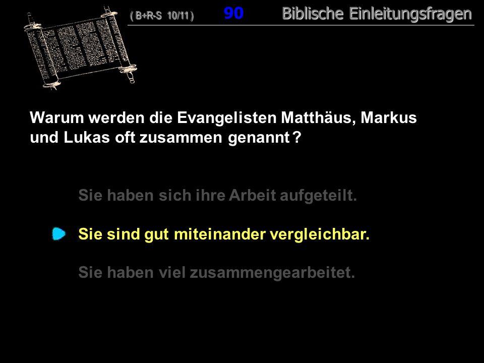 87 Warum werden die Evangelisten Matthäus, Markus und Lukas oft zusammen genannt ? Sie haben sich ihre Arbeit aufgeteilt. Sie sind gut miteinander ver