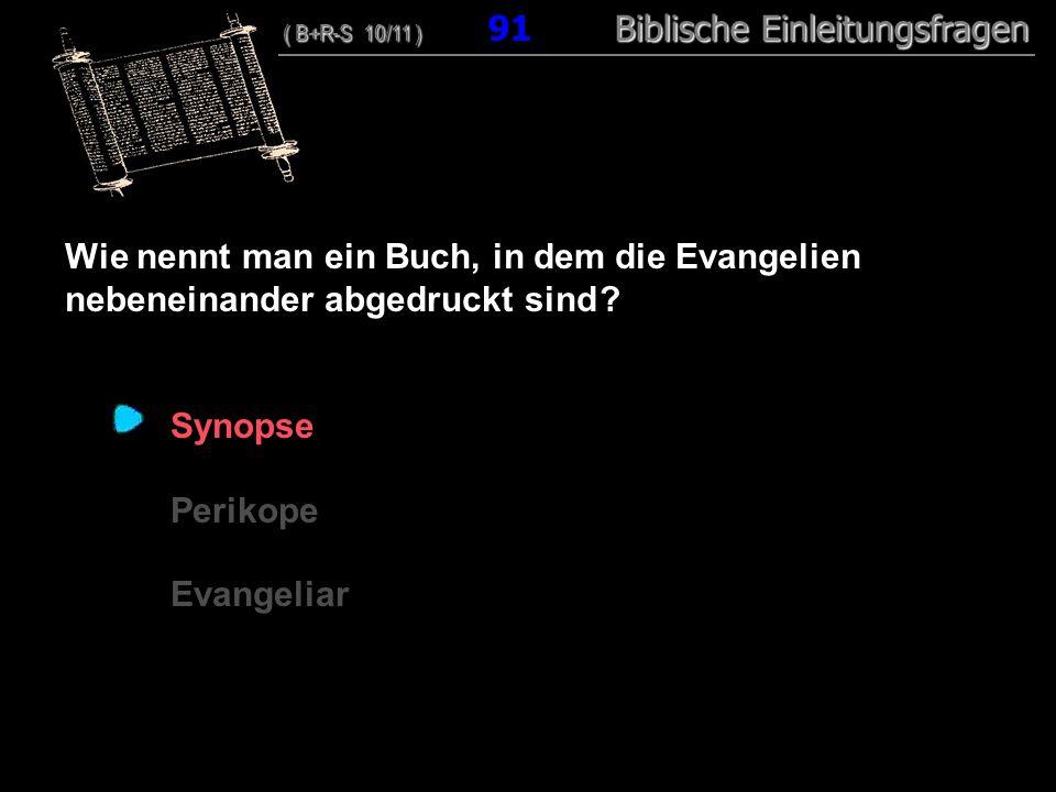 88 Wie nennt man ein Buch, in dem die Evangelien nebeneinander abgedruckt sind ? Synopse Perikope Evangeliar ( B+R-S 10/11 ) Biblische Einleitungsfrag