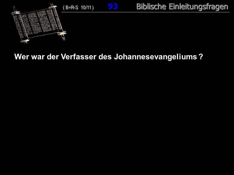 90 Wer war der Verfasser des Johannesevangeliums ? ( B+R-S 10/11 ) Biblische Einleitungsfragen ( B+R-S 10/11 ) 93 Biblische Einleitungsfragen