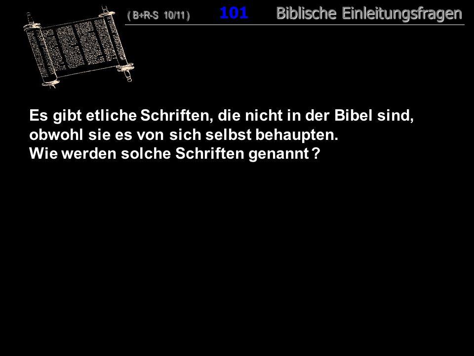97 Es gibt etliche Schriften, die nicht in der Bibel sind, obwohl sie es von sich selbst behaupten. Wie werden solche Schriften genannt ? ( B+R-S 10/1