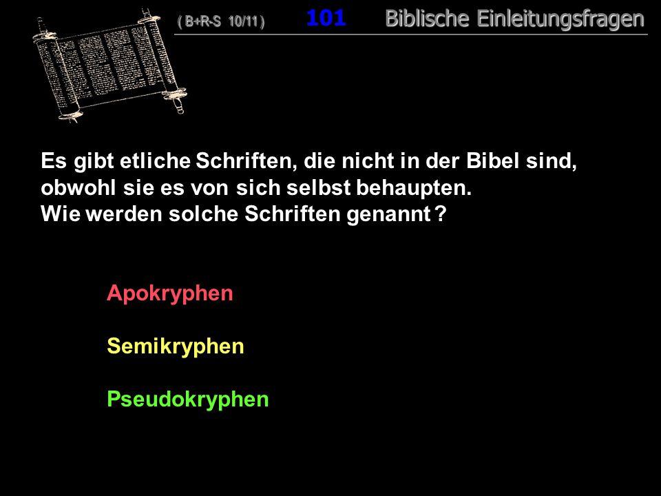 97 Es gibt etliche Schriften, die nicht in der Bibel sind, obwohl sie es von sich selbst behaupten. Wie werden solche Schriften genannt ? Apokryphen S
