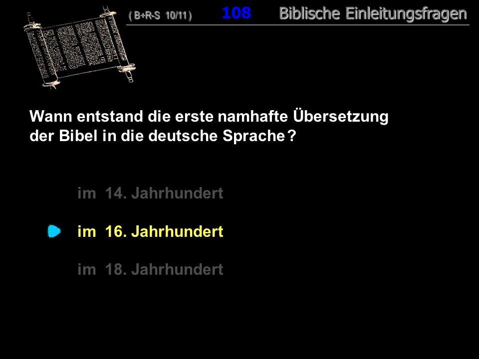 104 Wann entstand die erste namhafte Übersetzung der Bibel in die deutsche Sprache .