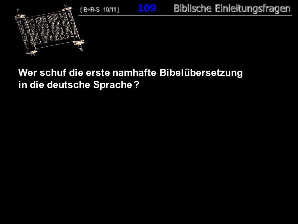 105 Wer schuf die erste namhafte Bibelübersetzung in die deutsche Sprache ? ( B+R-S 10/11 ) Biblische Einleitungsfragen ( B+R-S 10/11 ) 109 Biblische