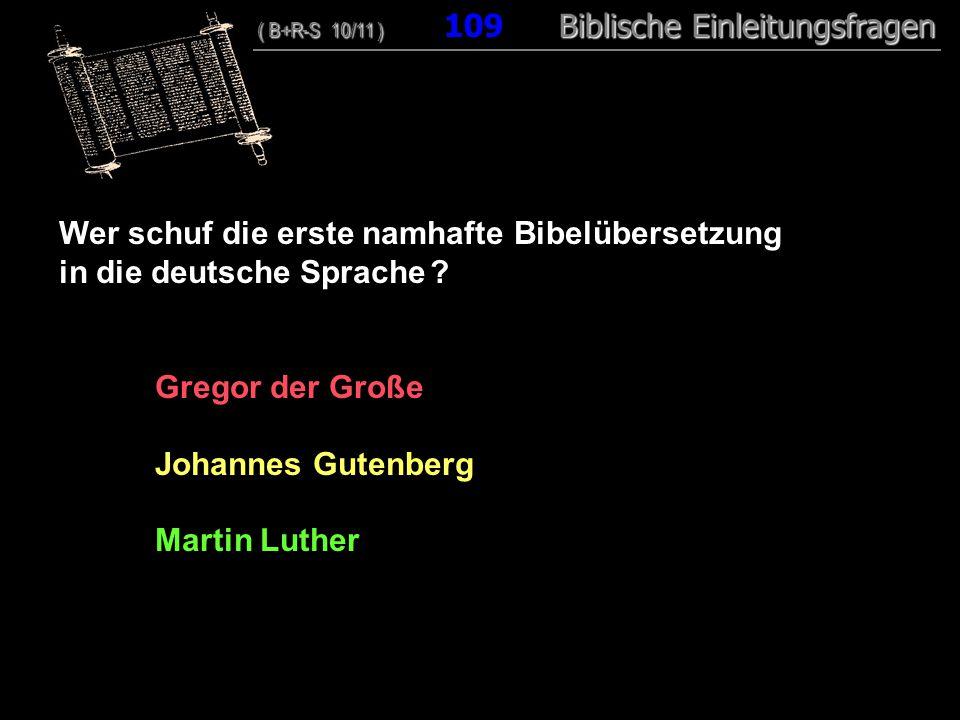 105 Wer schuf die erste namhafte Bibelübersetzung in die deutsche Sprache .
