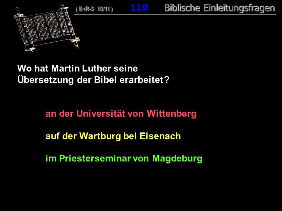 106 Wo hat Martin Luther seine Übersetzung der Bibel erarbeitet .