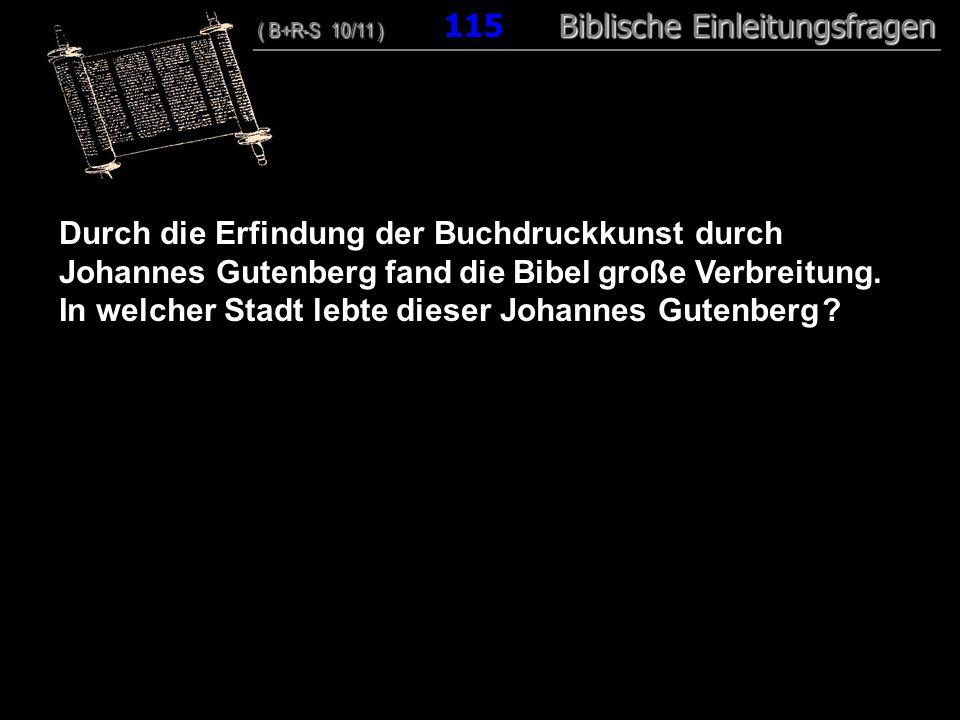 111 Durch die Erfindung der Buchdruckkunst durch Johannes Gutenberg fand die Bibel große Verbreitung.