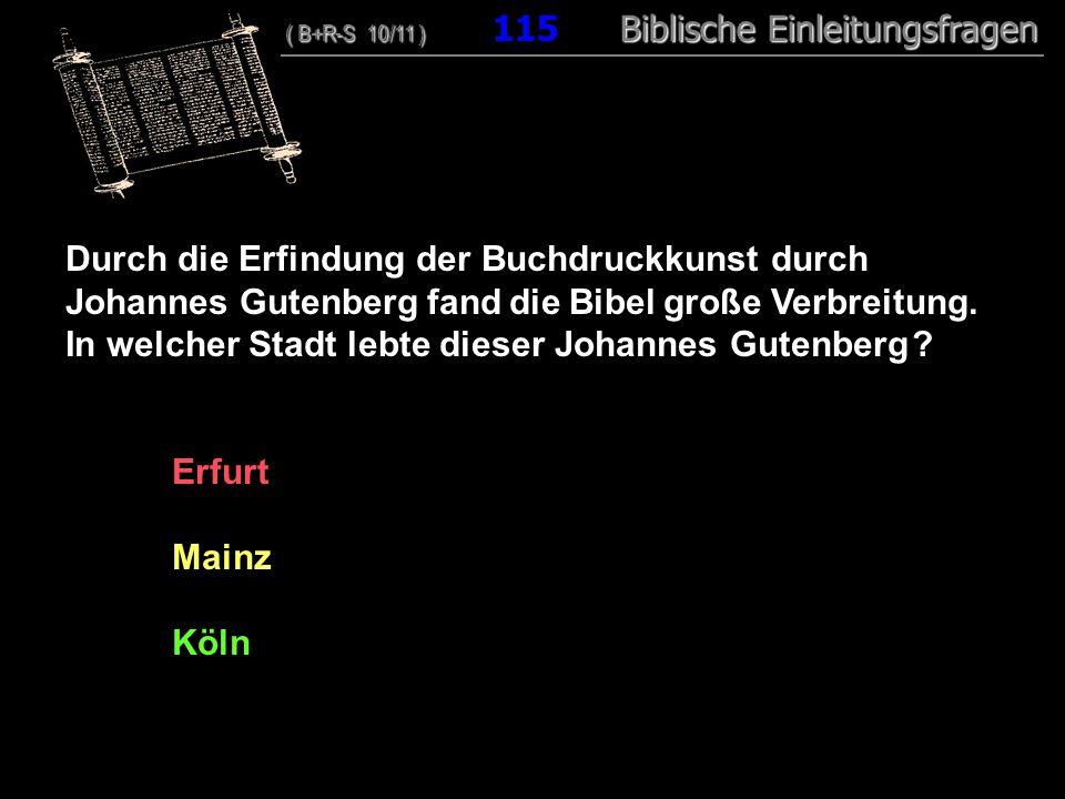 111 Durch die Erfindung der Buchdruckkunst durch Johannes Gutenberg fand die Bibel große Verbreitung. In welcher Stadt lebte dieser Johannes Gutenberg