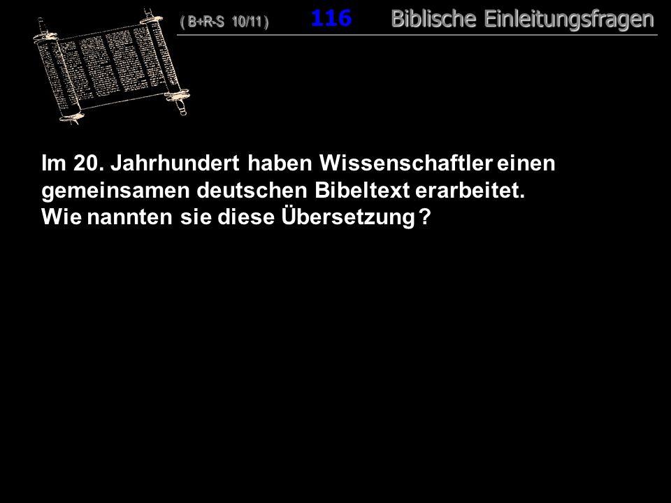 112 Im 20. Jahrhundert haben Wissenschaftler einen gemeinsamen deutschen Bibeltext erarbeitet. Wie nannten sie diese Übersetzung ? ( B+R-S 10/11 ) Bib