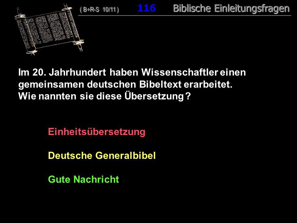 112 Im 20. Jahrhundert haben Wissenschaftler einen gemeinsamen deutschen Bibeltext erarbeitet. Wie nannten sie diese Übersetzung ? Einheitsübersetzung