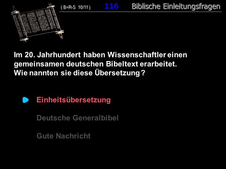 112 Im 20.Jahrhundert haben Wissenschaftler einen gemeinsamen deutschen Bibeltext erarbeitet.