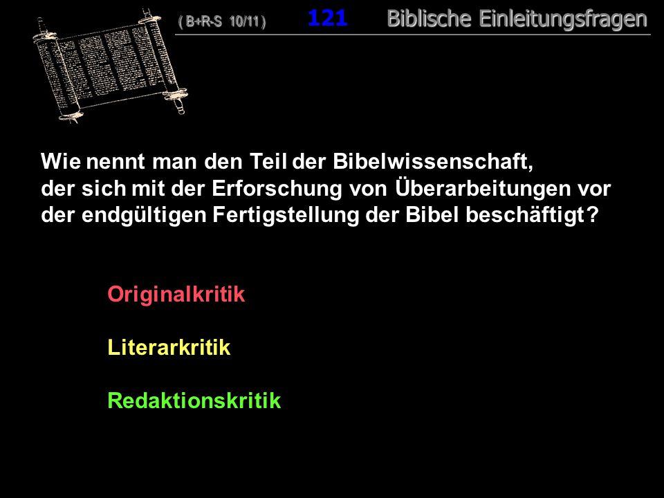 117 Wie nennt man den Teil der Bibelwissenschaft, der sich mit der Erforschung von Überarbeitungen vor der endgültigen Fertigstellung der Bibel beschäftigt .