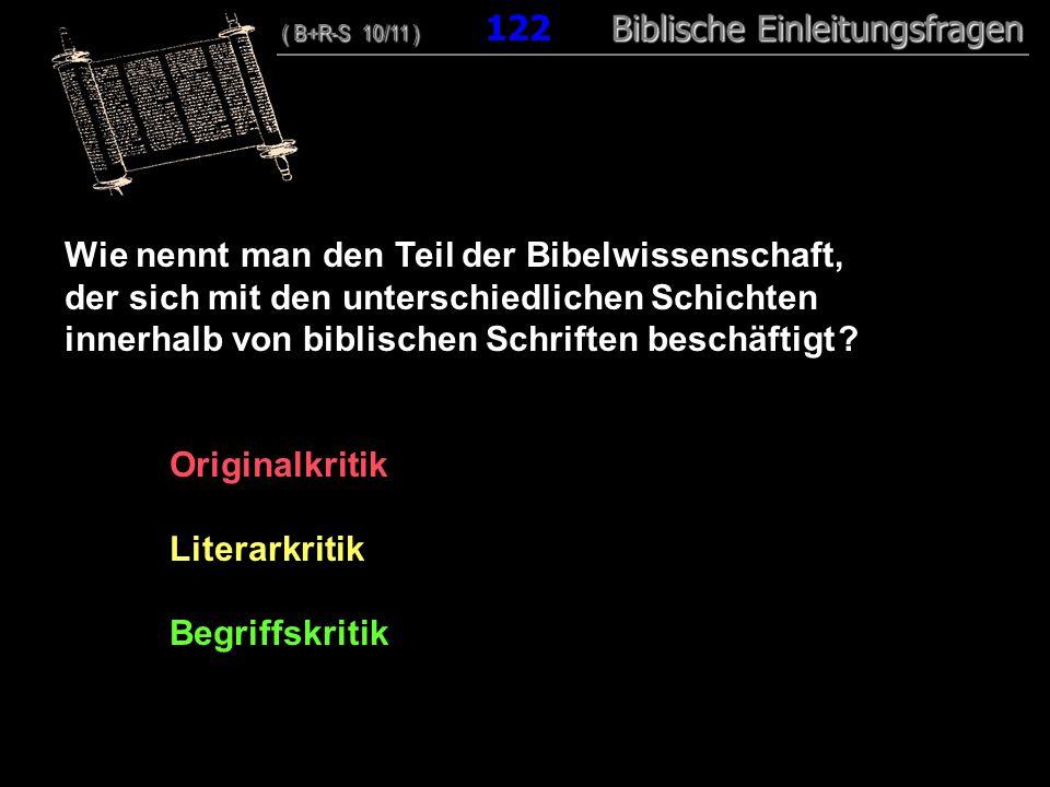 118 Wie nennt man den Teil der Bibelwissenschaft, der sich mit den unterschiedlichen Schichten innerhalb von biblischen Schriften beschäftigt .