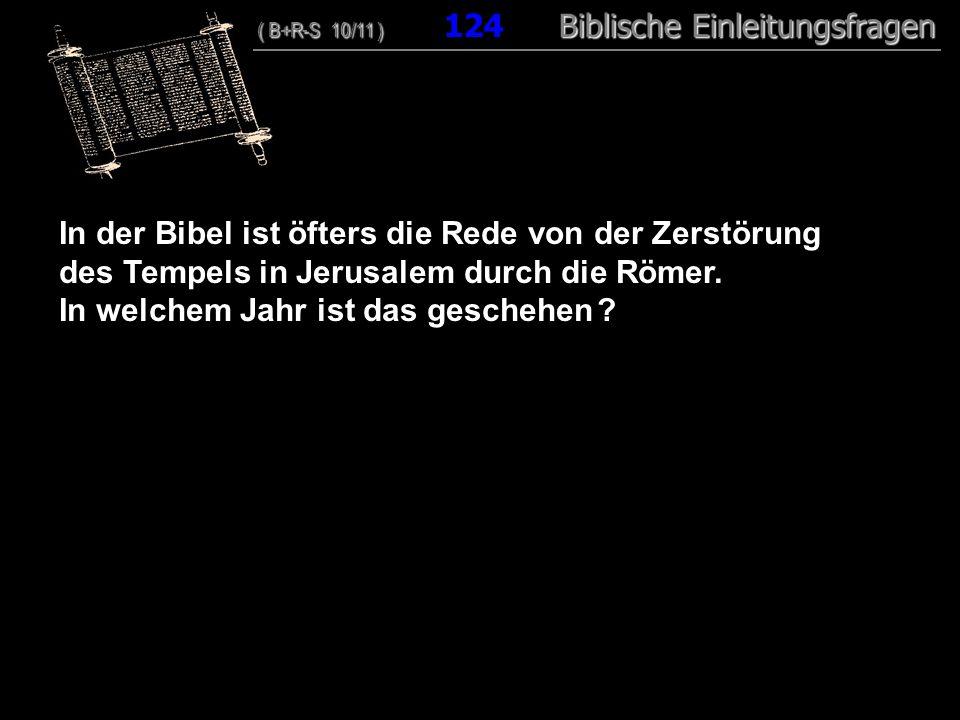 120 In der Bibel ist öfters die Rede von der Zerstörung des Tempels in Jerusalem durch die Römer. In welchem Jahr ist das geschehen ? ( B+R-S 10/11 )