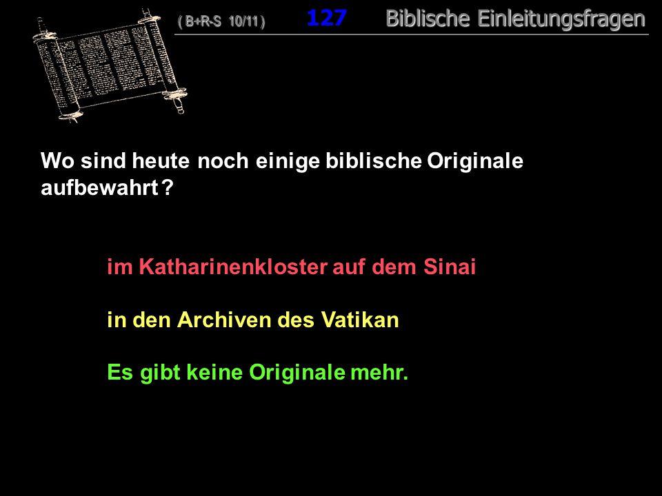 122 Wo sind heute noch einige biblische Originale aufbewahrt ? im Katharinenkloster auf dem Sinai in den Archiven des Vatikan Es gibt keine Originale