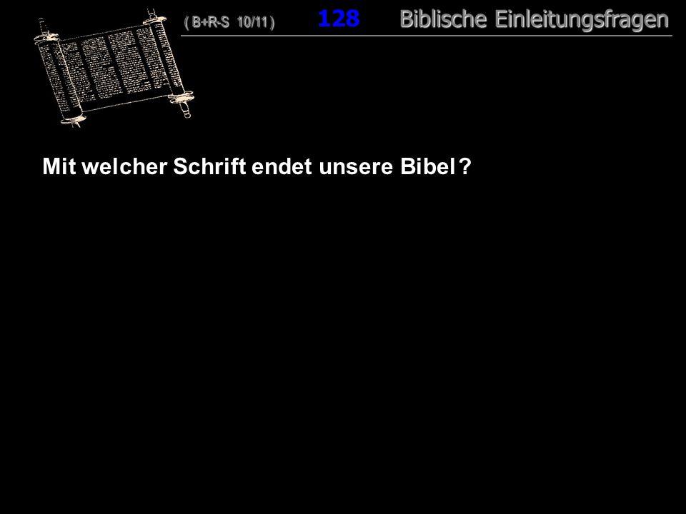 123 Mit welcher Schrift endet unsere Bibel ? ( B+R-S 10/11 ) Biblische Einleitungsfragen ( B+R-S 10/11 ) 128 Biblische Einleitungsfragen