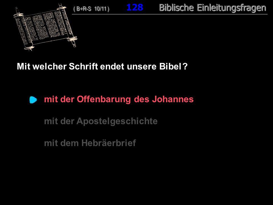 123 Mit welcher Schrift endet unsere Bibel ? mit der Offenbarung des Johannes mit der Apostelgeschichte mit dem Hebräerbrief ( B+R-S 10/11 ) Biblische