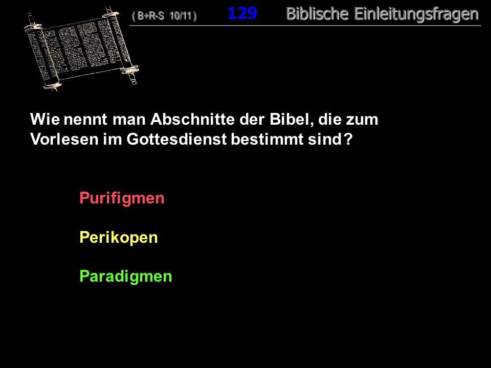 124 Wie nennt man Abschnitte der Bibel, die zum Vorlesen im Gottesdienst bestimmt sind .